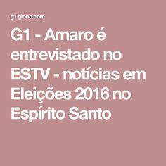 G1 - Amaro é entrevistado no ESTV - notícias em Eleições 2016 no Espírito Santo