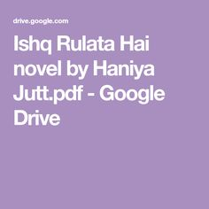 Ishq Rulata Hai novel by Haniya Jutt. Namal Novel, Best Background Images, Google Drive, Books To Read, Novels, Pdf, Reading, Reading Books, Fiction