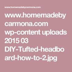 www.homemadebycarmona.com wp-content uploads 2015 03 DIY-Tufted-headboard-how-to-2.jpg