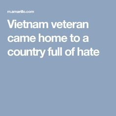 Vietnam veteran came home to a country full of hate