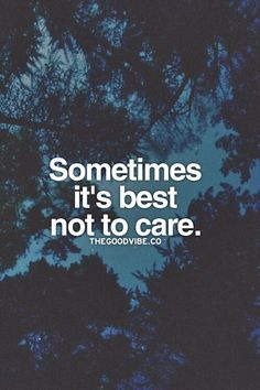 Sometimes it's best not to care.