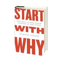 Start with Why: How Great Leaders Inspire Everyone to Take Action by Simon Sinek | 9 Business Books For The Modern Entrepreneur, DesignGood