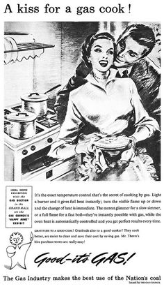 """""""A kiss for a gas cook! It's the exact temperature control that's the secret of cooking by gas. Light a burner and it gives full heat instantly; turn the visible flame up or down and the change of heat is immediate. ..."""" (1950s)"""