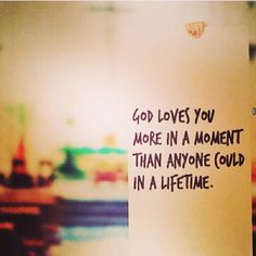 God loves you more in a moment than anyone could quotes quote god life lessons inspiration god quotes instagram instagram quotes love of god