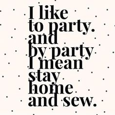 Sewing, Quilting, and Embroidery Jokes and Humor My Sewing Room, Sewing Rooms, Sewing Kit, The Words, Me Quotes, Funny Quotes, Funny Sewing Quotes, Sewing Humor, Quilting Quotes