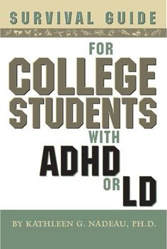 Survival Guide for College Students with ADHD or LD by Kathleen G. Nadeau, http://www.amazon.com/dp/1591473896/ref=cm_sw_r_pi_dp_qTF5rb1KQ0AHW