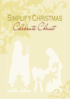 LOVE this printable... Simplify Christmas Celebrate Christ :)