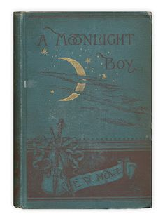 """""""A Moonlight Boy"""" by E.W. Howe. Published by Ticknor and Co., 1886."""