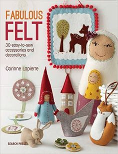 Fabulous Felt: 30 easy-to-sew accessories and decorations: Amazon.co.uk: Corinne Lapierre: 9781782211938: Books