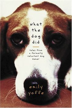 What the Dog Did: Tales from a Formerly Reluctant Dog Owner by Emily Yoffe, http://www.amazon.com/dp/B000OFOIYA/ref=cm_sw_r_pi_dp_OZgdqb00PQE6D