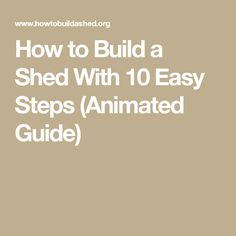 Great How To Build A Shed With 10 Easy Steps (Animated Guide)
