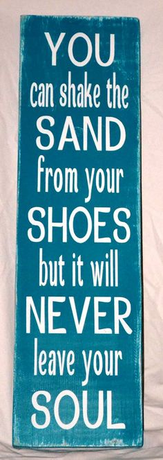You can shake the sand from your shoes,....