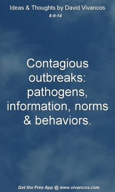 """August 9th 2014 Idea, """"Contagious outbreaks: pathogens, information, norms & behaviors."""" https://www.youtube.com/watch?v=c8QS0F1oATc #quote"""
