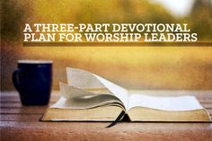 A Three-Part Devotional Plan for Worship Leaders