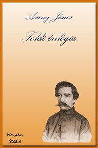 Arany János művei : Arany János: Toldi trilógia