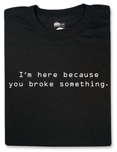 ThinkGeek :: I'm Here Because You Broke Something | I want one of this...