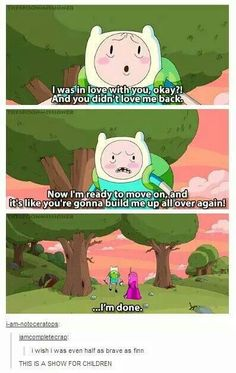 Adventure Time! xD how can people do this when i don't even have the guts to ask for more ketchup at McDonald's !!!!!?!<<< Finn is dang brave