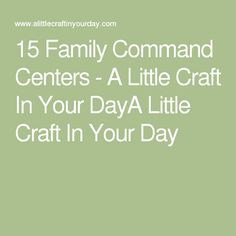 15 Family Command Centers - A Little Craft In Your DayA Little Craft In Your Day