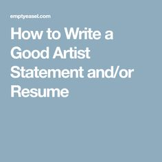 Want to look like a professional artist? This tutorial will explain step-by-step how to write your artist's statement. It will also lay out some basic guidelines for writing your resume. Artist Resume, I Need To Know, Selling Art, Best Artist, Writing, Artists, Adventure, Artist, Fairytail