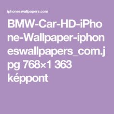 BMW-Car-HD-iPhone-Wallpaper-iphoneswallpapers_com.jpg 768×1 363 képpont