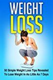 Weight Loss: 50 Simple Weight Loss Tips Revealed To Lose Weight In As Little As 7 Days  Sick Of Being Overweight? If Yes then you are about to discover 50 weight loss strategies that will take weight loss from hard and frustrating to easy and fun. Take the opportunity to Preview the book so that you can see how helpful this book will be for you. Inside Youll Discover:  Incredible Weight Loss Diets That Experts Recommend To Immediately Burn Fat  The Best Ways To Stay Motivated  The Habits…