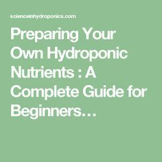 Preparing Your Own Hydroponic Nutrients : A Complete Guide for Beginners…