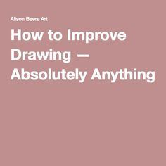 How to Improve Drawing — Absolutely Anything