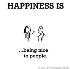 Happiness #666: Happiness is being nice to people.