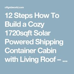 12 Steps How To Build a Cozy Solar Powered Shipping Container Cabin with Living Roof - Off Grid World Shipping Container Cabin, Advantages Of Solar Energy, Living Roofs, Simple House Design, Solar Roof, Cabins In The Woods, Alternative Energy, Solar Power, Cozy