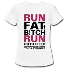 Your very own 'Run Fat B!tch Run' t-shirt available through Ruth's website. Perfect to wear when jogging!