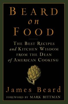 Buy Beard on Food: The Best Recipes and Kitchen Wisdom from the Dean of American Cooking by James Beard and Read this Book on Kobo's Free Apps. Discover Kobo's Vast Collection of Ebooks and Audiobooks Today - Over 4 Million Titles! Perfect Hamburger, Champagne Sorbet, James Beard Foundation, True Food, Cookery Books, Good Essay, Food Shows, Book Signing, Book Photography