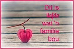 Afrikaanse Inspirerende Gedagtes & Wyshede: Dit is liefde wat 'n familie bou. Afrikaanse Quotes, Stencil Patterns, Birthday Board, Flowers Nature, Meal Planner, Out Loud, True Words, Picture Quotes, Personal Development