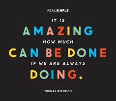 """""""It is amazing how much can be done if we are always doing."""" - Quote by Thomas Jefferson"""