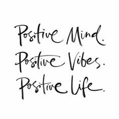 Life Motto: Positive mind. Positive vibes. Positive life.