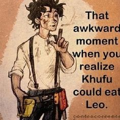 Actually no he could not. Duh. Has this person even read the kane chronicles?! He wouldn't eat him, leo would just be one of his favourite people! In the kane chronicles there is a girl named CLEO and khufu  didn't eat HER. He just loved her, and they figured it was because of her name. Plus, it says 'khufu ate FOODS that ended in O. Not people! Obviously, this is funny, but not true.