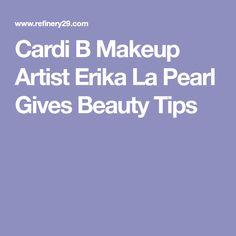 Cardi B Makeup Artist Erika La Pearl Gives Beauty Tips