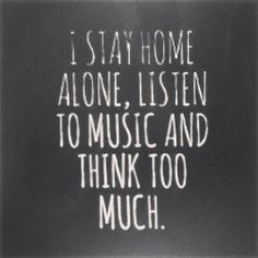 This is exactly what I do...until the kids get home, then I'm not alone anymore but I still do the music and thinking thing