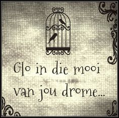 Afrikaanse Inspirerende Gedagtes & Wyshede: Glo in die mooi van jou drome Sign Quotes, True Quotes, Bible Quotes, Words Quotes, Wise Words, Bible Verses, Sayings, Afrikaanse Quotes, Butterfly Template