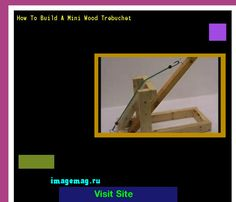 How To Build A Mini Wood Trebuchet 141558 - The Best Image Search