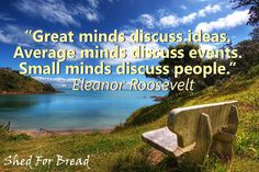 Put an end to gossip.  Rise above it. #eleanorroosevelt