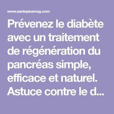 Prévenez le diabète avec un traitement de régénération du pancréas simple, efficace et naturel. Astuce contre le diabète. Traitement pour prévenir le diabète.