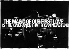 the magic of our first love is the ignorance that it can never end http://www.sadmuffin.net/cherrybam/graphics/photography-quotes/quotes018.jpg