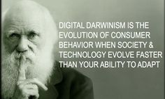 In an era of Digital Darwinism, no business is too big to fail or too small to succeed