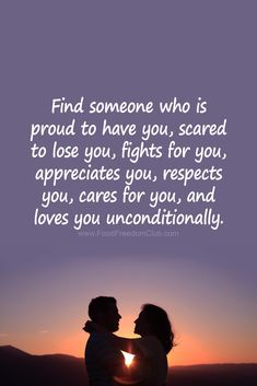 Find someone who is proud to have you scared to lose you fights for you appreciates you respects you cares for you and loves you unconditionally. I Appreciate You Quotes, Finding Love Quotes, Couples Quotes Love, Love Quotes For Him, Scared Love Quotes, Happy Quotes, True Quotes, Words Quotes, Epic Quotes