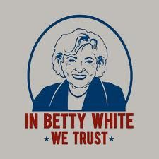88e28ec4 Always golden, can we elect her our new president? Busted Tees, Betty White