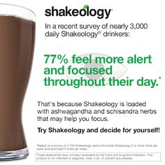 Shakeology is packed full of healthy goodness that will help to energize and focus your mind!