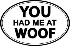 You Had Me at Woof - Oval Magnet
