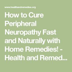 How to Cure Peripheral Neuropathy Fast and Naturally with Home Remedies! - Health and Remedies