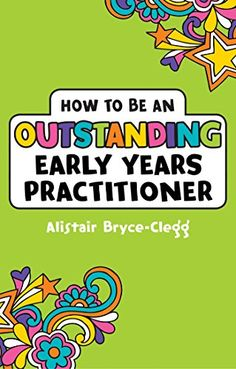 How to be an Outstanding Early Years Practitioner (Outstanding Teaching): Amazon.co.uk: Alistair Bryce-Clegg: 9781441138347: Books