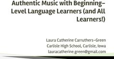 #iwla15 ALL-STAR session: Authentic Music with Beginning-Level Language Learners (and All Learners!) by  Laura Catherine Carruthers-Green  Follow her on Twitter @SenoraLauraCG